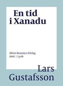 En tid i Xanadu : Dikter (e-bok) av Lars Gustaf