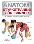 Anatomi : styrketräning för kvinnor - 70 övningar som ger maximalt resultat