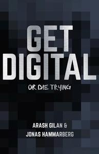 Get digital or die trying (e-bok) av Arash Gila