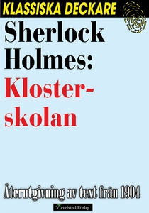 Sherlock Holmes: Klosterskolan (e-bok) av Arthu