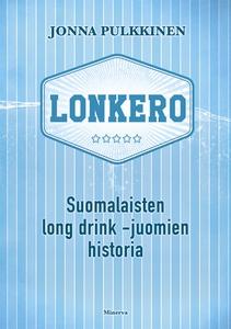 Lonkero - Suomalaisten long drink -juomien hist