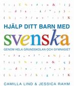 Hjälp ditt barn med svenska: genom hela grundskolan och gymnasiet