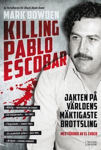 Killing Pablo Escobar : jakten på världens mäkt