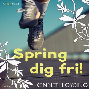 Spring dig fri! (ljudbok) av Kenneth Gysing
