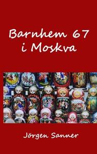 Barnhem 67 i Moskva (e-bok) av Jörgen Sanner