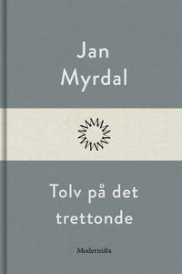 Tolv på det trettonde (e-bok) av Jan Myrdal