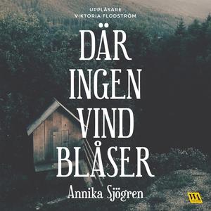 Där ingen vind blåser (ljudbok) av Annika Sjögr
