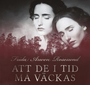 Att de i tid må väckas (ljudbok) av Frida Arwen