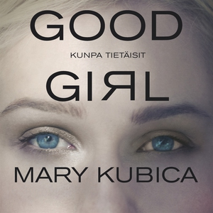 Good girl : kunpa tietäisit (ljudbok) av Mary K