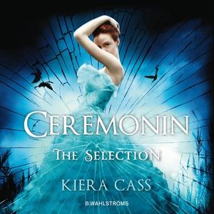The Selection 1 - Ceremonin (ljudbok) av Kiera