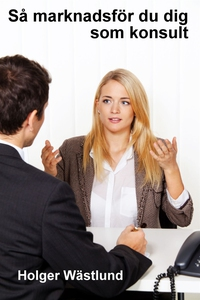Så marknadsför du dig som konsult (e-bok) av Ho