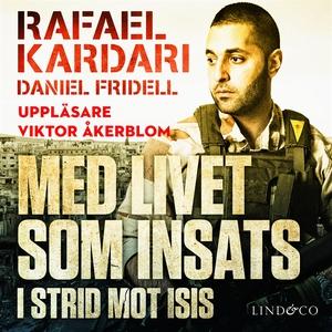 Med livet som insats : I strid mot Isis (ljudbo