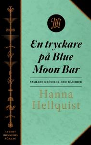 En tryckare på Blue Moon Bar : Samlade krönikor