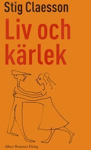Liv och kärlek (e-bok) av Stig Claesson