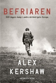 Befriaren. 500 dagars kamp i andra världskrigets Europa