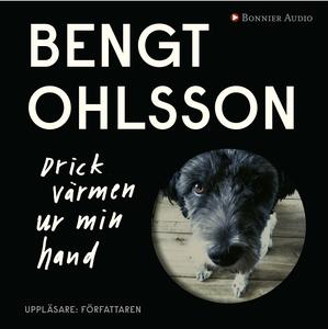 Drick värmen ur min hand (ljudbok) av Bengt Ohl