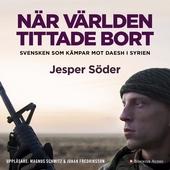 När världen tittade bort : Svensken som kämpar mot Daesh i Syrien