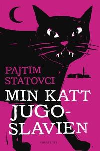 Min katt Jugoslavien (e-bok) av Pajtim Statovci