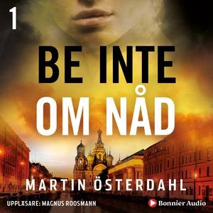 Be inte om nåd (ljudbok) av Martin Österdahl