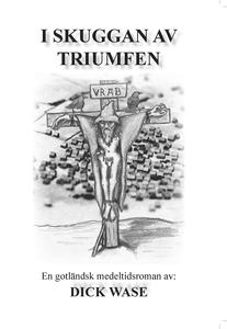 I skuggan av triumfen (e-bok) av Dick Wase