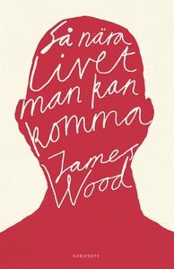 Så nära livet man kan komma (e-bok) av James Wo