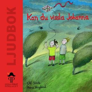 Kan du vissla Johanna (ljudbok) av Ulf Stark