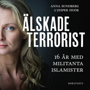 Älskade terrorist - 16 år med militanta islamis