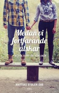 Medan vi fortfarande älskar (e-bok) av Mattias