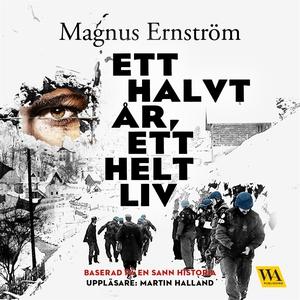 Ett halvt år, ett helt liv (ljudbok) av Magnus