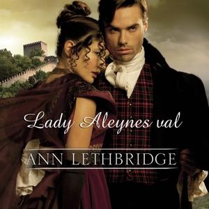 Lady Aleynes val (ljudbok) av Ann Lethbridge