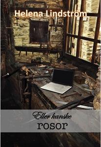 Eller kanske rosor (e-bok) av Helena Lindström