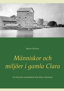 Människor och miljöer i gamla Clara: En histori
