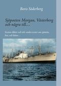 Sjöpoeten Morgan, Västerberg och några till…: Sexton dikter och tolv andra texter om sjömän, hav, och båtar…