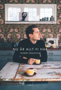 Nu är allt vi har (e-bok) av Robert Eriksson