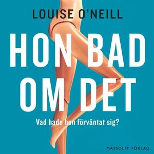 Hon bad om det (ljudbok) av Louise O'Neill