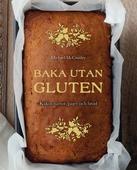Baka utan gluten: Kakor, tårtor, pajer och bröd