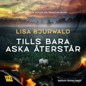 Tills bara aska återstår (ljudbok) av Lisa Bjur