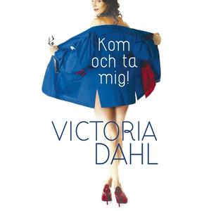Kom och ta mig! (ljudbok) av Victoria Dahl