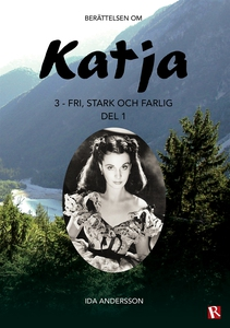 Katja 3 - Fri, stark och farlig, del 1 (e-bok)