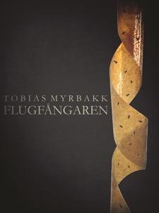 Flugfångaren (e-bok) av Tobias Myrbakk