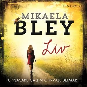 Liv (ljudbok) av Mikaela Bley
