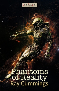 Phantoms of Reality (e-bok) av Ray Cummings