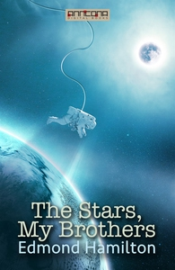 The Stars, My Brothers (e-bok) av Edmond Hamilt