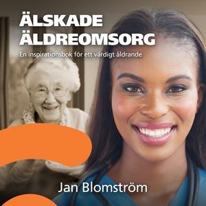 Älskade äldreomsorg (ljudbok) av Jan Blomström