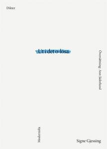Ut i det o-lösa (e-bok) av Signe Gjessing