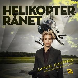 Helikopterrånet - inifrån (ljudbok) av Samuel B