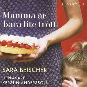 Mamma är bara lite trött (ljudbok) av Sara Beis