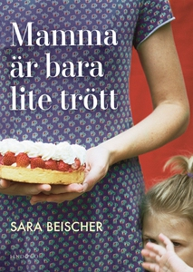 Mamma är bara lite trött (e-bok) av Sara Beisch