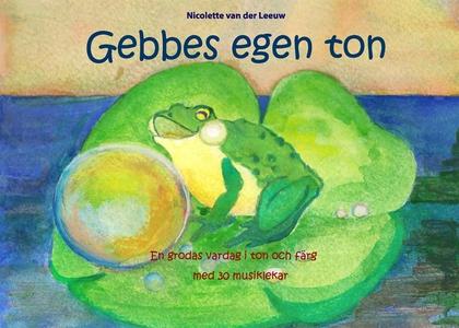 Gebbes egen ton: En grodas vardag i ton och fär