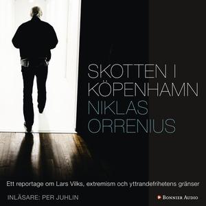 Skotten i Köpenhamn : Ett reportage om Lars Vil